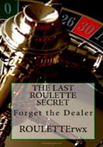 THE LAST ROULETTE SECRET: FORGET THE DEALER