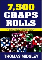 7500 CRAPS ROLLS: A POWERFUL STRATEGY GUIDE & SYSTEM TESTER Craps book, best craps book, best-selling craps books, books on craps, how to play craps, how to win at craps, dice control, craps rules, winning craps strategy, advanced craps strategy, house advantage at craps, best craps bets, house advantage at craps, come bets, craps glossary, field bets, hardways bets, choppy table strategy, maximize profits at craps, win money at craps, aggressive craps strategies, super aggressive craps strategies, playing the field, proposition bets, playing the don?t, betting against the dice, betting with the dice, proposition bets, taking double odds, craps 2x odds, 3x-4x-5x odds, craps 10x odds, taking triple odds, taking 10x odds, hot rolls, cold rolls, Avery Cardoza, Frank Scoblete, John Scarne.