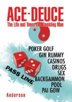 ACE DEUCE: THE LIFE AND TIMES OF A GAMBLING MAN