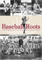 BASEBALL ROOTS: FASCINATING BIRTH OF AMERICAS GAME