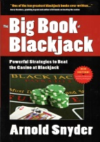 THE BIG BOOK OF BLACKJACK Blackjack books, best blackjack books, best-selling blackjack books, books on blackjack,  books, used blackjack books, blackjack rules, master strategy chart, card counting, best card counting strategy, winning blackjack strategy, Edward, Thorp, Lawrence Revere, Avery Cardoza, Arnold Snyder, Stanford Wong, Frank Scoblete, John Patrick, Ken Uston, Peter Griffin, advanced strategy, single deck strategy, multiple deck strategy, house advantage at blackjack, best book on basic strategy, blackjack glossary, blackjack ebooks and audio books, winning secrets, money management, hitting and standing strategy, doubling down strategies, hard doubling, soft doubling, splitting pairs, splitting strategy, doubling down strategy,