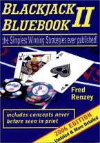 BLACKJACK BLUEBOOK II Blackjack books, best blackjack books, best-selling blackjack books, books on blackjack,  books, used blackjack books, blackjack rules, master strategy chart, card counting, best card counting strategy, winning blackjack strategy, Edward, Thorp, Lawrence Revere, Avery Cardoza, Arnold Snyder, Stanford Wong, Frank Scoblete, John Patrick, Ken Uston, Peter Griffin, advanced strategy, single deck strategy, multiple deck strategy, house advantage at blackjack, best book on basic strategy, blackjack glossary, blackjack ebooks and audio books, winning secrets, money management, hitting and standing strategy, doubling down strategies, hard doubling, soft doubling, splitting pairs, splitting strategy, doubling down strategy,