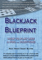 BLACKJACK BLUEPRINT Blackjack books, best blackjack books, best-selling blackjack books, books on blackjack,  books, used blackjack books, blackjack rules, master strategy chart, card counting, best card counting strategy, winning blackjack strategy, Edward, Thorp, Lawrence Revere, Avery Cardoza, Arnold Snyder, Stanford Wong, Frank Scoblete, John Patrick, Ken Uston, Peter Griffin, advanced strategy, single deck strategy, multiple deck strategy, house advantage at blackjack, best book on basic strategy, blackjack glossary, blackjack ebooks and audio books, winning secrets, money management, hitting and standing strategy, doubling down strategies, hard doubling, soft doubling, splitting pairs, splitting strategy, doubling down strategy,