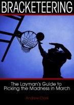 BRACKETEERING: THE LAYMANS GUIDE TO PICKING MARCH MADNESS