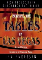 BURNING THE TABLES IN LAS VEGAS Blackjack books, best blackjack books, best-selling blackjack books, books on blackjack,  books, used blackjack books, blackjack rules, master strategy chart, card counting, best card counting strategy, winning blackjack strategy, Edward, Thorp, Lawrence Revere, Avery Cardoza, Arnold Snyder, Stanford Wong, Frank Scoblete, John Patrick, Ken Uston, Peter Griffin, advanced strategy, single deck strategy, multiple deck strategy, house advantage at blackjack, best book on basic strategy, blackjack glossary, blackjack ebooks and audio books, winning secrets, money management, hitting and standing strategy, doubling down strategies, hard doubling, soft doubling, splitting pairs, splitting strategy, doubling down strategy,