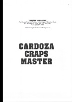 CARDOZA CRAPS MASTER Craps book, best craps book, best-selling craps books, books on craps, how to play craps, how to win at craps, dice control, craps rules, winning craps strategy, advanced craps strategy, house advantage at craps, best craps bets, house advantage at craps, come bets, craps glossary, field bets, hardways bets, choppy table strategy, maximize profits at craps, win money at craps, aggressive craps strategies, super aggressive craps strategies, playing the field, proposition bets, playing the don?t, betting against the dice, betting with the dice, proposition bets, taking double odds, craps 2x odds, 3x-4x-5x odds, craps 10x odds, taking triple odds, taking 10x odds, hot rolls, cold rolls, Avery Cardoza, Frank Scoblete, John Scarne.