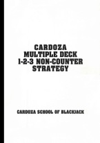 CARDOZA MULTIPLE DECK 1-2-3 NON-COUNTER STRATEGY Blackjack books, best blackjack books, best-selling blackjack books, books on blackjack,  books, used blackjack books, blackjack rules, master strategy chart, card counting, best card counting strategy, winning blackjack strategy, Edward, Thorp, Lawrence Revere, Avery Cardoza, Arnold Snyder, Stanford Wong, Frank Scoblete, John Patrick, Ken Uston, Peter Griffin, advanced strategy, single deck strategy, multiple deck strategy, house advantage at blackjack, best book on basic strategy, blackjack glossary, blackjack ebooks and audio books, winning secrets, money management, hitting and standing strategy, doubling down strategies, hard doubling, soft doubling, splitting pairs, splitting strategy, doubling down strategy,