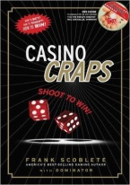 CASINO CRAPS SHOOT TO WIN Craps book, best craps book, best-selling craps books, books on craps, how to play craps, how to win at craps, dice control, craps rules, winning craps strategy, advanced craps strategy, house advantage at craps, best craps bets, house advantage at craps, come bets, craps glossary, field bets, hardways bets, choppy table strategy, maximize profits at craps, win money at craps, aggressive craps strategies, super aggressive craps strategies, playing the field, proposition bets, playing the don?t, betting against the dice, betting with the dice, proposition bets, taking double odds, craps 2x odds, 3x-4x-5x odds, craps 10x odds, taking triple odds, taking 10x odds, hot rolls, cold rolls, Avery Cardoza, Frank Scoblete, John Scarne.