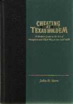 CHEATING AT TEXAS HOLDEM Poker book review, best poker book, best-selling poker books, books on poker, how to play poker, how to win at poker, gambling books, best gambling books, poker books, used poker books, discounted poker books, poker books on sale, tournament strategy, online poker strategy, Internet poker strategy, making money at online poker, how to beat low-limit poker, multitabling online poker, hold'em tournament strategy, no-limit hold'em tournament strategy, limit hold'em tournament strategy, poker cash games, poker rules, poker strategy chart, winning poker strategy, advanced poker strategy, best book on poker strategy, poker ebooks and audio books, winning secrets, money management, easy winning strategies, hold'em poker, Texas hold'em poker, prefl