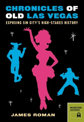 CHRONICLES OF OLD LAS VEGAS: EXPOSING SIN CITY'S HISTORY