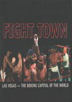 FIGHT TOWN: LAS VEGAS: BOXING CAPITAL OF THE WORLD