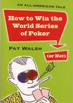HOW TO WIN THE WORLD SERIES OF POKER (OR NOT)