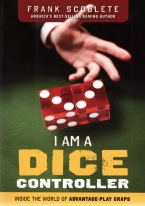 I am a Dice Conroller Craps book, best craps book, best-selling craps books, books on craps, how to play craps, how to win at craps, dice control, craps rules, winning craps strategy, advanced craps strategy, house advantage at craps, best craps bets, house advantage at craps, come bets, craps glossary, field bets, hardways bets, choppy table strategy, maximize profits at craps, win money at craps, aggressive craps strategies, super aggressive craps strategies, playing the field, proposition bets, playing the don?t, betting against the dice, betting with the dice, proposition bets, taking double odds, craps 2x odds, 3x-4x-5x odds, craps 10x odds, taking triple odds, taking 10x odds, hot rolls, cold rolls, Avery Cardoza, Frank Scoblete, John Scarne.