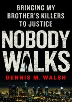 NOBODY WALKS: BRINGING MY BROTHERS KILLERS TO JUSTICE