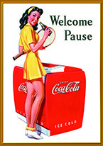 COKE - WELCOME PAUSE TENNIS Dogs Playing Poker, Batman, Bettie Page, Marilyn Monroe, Elvis, Indian Motorcycles, Three Stooges, Marvel, Superman, Spiderman, Iron Man, Captain America, Phillips 66, Farmall, Don?t Tread on Me, Ducks Unlimited, Louisville Slugger, Dukes of Hazard, Flintstone?s. Cowboy by Choice, Cowgirl by Choice, I Love Lucy, Moon Pie, Winchester Rifles, Colt 45, Budweiser, Vince Lombardi, Fender Stratocaster, Ford, Chevy, Mustang, Remington, Jack Daniels, Smith & Wesson, Wizard of Oz, Schonberg, Coke, Coca Cola, Budweiser, Jim Beam, Route 66, Corvette, Ford, I Love Lucy