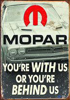 MOPAR - YOURE BEHIND US Dogs Playing Poker, Batman, Bettie Page, Marilyn Monroe, Elvis, Indian Motorcycles, Three Stooges, Marvel, Superman, Spiderman, Iron Man, Captain America, Phillips 66, Farmall, Don?t Tread on Me, Ducks Unlimited, Louisville Slugger, Dukes of Hazard, Flintstone?s. Cowboy by Choice, Cowgirl by Choice, I Love Lucy, Moon Pie, Winchester Rifles, Colt 45, Budweiser, Vince Lombardi, Fender Stratocaster, Ford, Chevy, Mustang, Remington, Jack Daniels, Smith & Wesson, Wizard of Oz, Schonberg, Coke, Coca Cola, Budweiser, Jim Beam, Route 66, Corvette, Ford, I Love Lucy