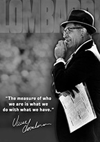 VINCE LOMBARDI - MEASURE OF WHO WE ARE Dogs Playing Poker, Batman, Bettie Page, Marilyn Monroe, Elvis, Indian Motorcycles, Three Stooges, Marvel, Superman, Spiderman, Iron Man, Captain America, Phillips 66, Farmall, Don?t Tread on Me, Ducks Unlimited, Louisville Slugger, Dukes of Hazard, Flintstone?s. Cowboy by Choice, Cowgirl by Choice, I Love Lucy, Moon Pie, Winchester Rifles, Colt 45, Budweiser, Vince Lombardi, Fender Stratocaster, Ford, Chevy, Mustang, Remington, Jack Daniels, Smith & Wesson, Wizard of Oz, Schonberg, Coke, Coca Cola, Budweiser, Jim Beam, Route 66, Corvette, Ford, I Love Lucy