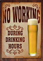 NO WORKING DURING DRINKING HOURS Dogs Playing Poker, Batman, Bettie Page, Marilyn Monroe, Elvis, Indian Motorcycles, Three Stooges, Marvel, Superman, Spiderman, Iron Man, Captain America, Phillips 66, Farmall, Don?t Tread on Me, Ducks Unlimited, Louisville Slugger, Dukes of Hazard, Flintstone?s. Cowboy by Choice, Cowgirl by Choice, I Love Lucy, Moon Pie, Winchester Rifles, Colt 45, Budweiser, Vince Lombardi, Fender Stratocaster, Ford, Chevy, Mustang, Remington, Jack Daniels, Smith & Wesson, Wizard of Oz, Schonberg, Coke, Coca Cola, Budweiser, Jim Beam, Route 66, Corvette, Ford, I Love Lucy