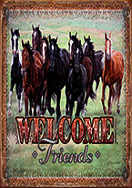 WELCOME FRIENDS - HORSES Dogs Playing Poker, Batman, Bettie Page, Marilyn Monroe, Elvis, Indian Motorcycles, Three Stooges, Marvel, Superman, Spiderman, Iron Man, Captain America, Phillips 66, Farmall, Don?t Tread on Me, Ducks Unlimited, Louisville Slugger, Dukes of Hazard, Flintstone?s. Cowboy by Choice, Cowgirl by Choice, I Love Lucy, Moon Pie, Winchester Rifles, Colt 45, Budweiser, Vince Lombardi, Fender Stratocaster, Ford, Chevy, Mustang, Remington, Jack Daniels, Smith & Wesson, Wizard of Oz, Schonberg, Coke, Coca Cola, Budweiser, Jim Beam, Route 66, Corvette, Ford, I Love Lucy
