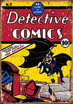 DETECTIVE COMICS NO. 27 Dogs Playing Poker, Batman, Bettie Page, Marilyn Monroe, Elvis, Indian Motorcycles, Three Stooges, Marvel, Superman, Spiderman, Iron Man, Captain America, Phillips 66, Farmall, Don?t Tread on Me, Ducks Unlimited, Louisville Slugger, Dukes of Hazard, Flintstone?s. Cowboy by Choice, Cowgirl by Choice, I Love Lucy, Moon Pie, Winchester Rifles, Colt 45, Budweiser, Vince Lombardi, Fender Stratocaster, Ford, Chevy, Mustang, Remington, Jack Daniels, Smith & Wesson, Wizard of Oz, Schonberg, Coke, Coca Cola, Budweiser, Jim Beam, Route 66, Corvette, Ford, I Love Lucy
