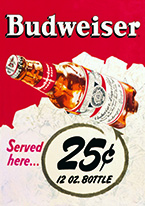 BUDWEISER - 25 CENT Dogs Playing Poker, Batman, Bettie Page, Marilyn Monroe, Elvis, Indian Motorcycles, Three Stooges, Marvel, Superman, Spiderman, Iron Man, Captain America, Phillips 66, Farmall, Don?t Tread on Me, Ducks Unlimited, Louisville Slugger, Dukes of Hazard, Flintstone?s. Cowboy by Choice, Cowgirl by Choice, I Love Lucy, Moon Pie, Winchester Rifles, Colt 45, Budweiser, Vince Lombardi, Fender Stratocaster, Ford, Chevy, Mustang, Remington, Jack Daniels, Smith & Wesson, Wizard of Oz, Schonberg, Coke, Coca Cola, Budweiser, Jim Beam, Route 66, Corvette, Ford, I Love Lucy